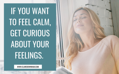 If you want to feel calm, get curious about your feelings.