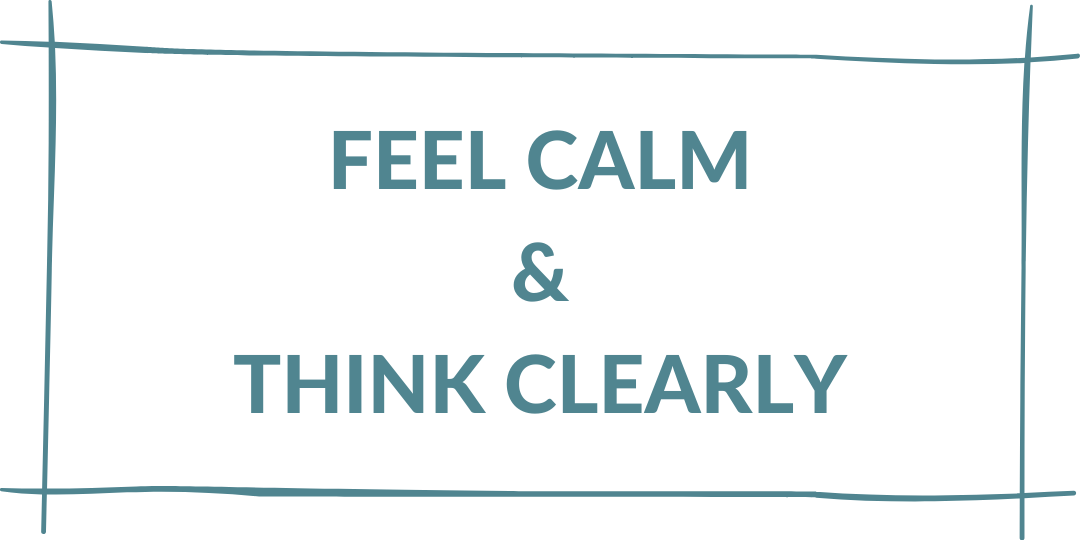 feel calm & think clearly