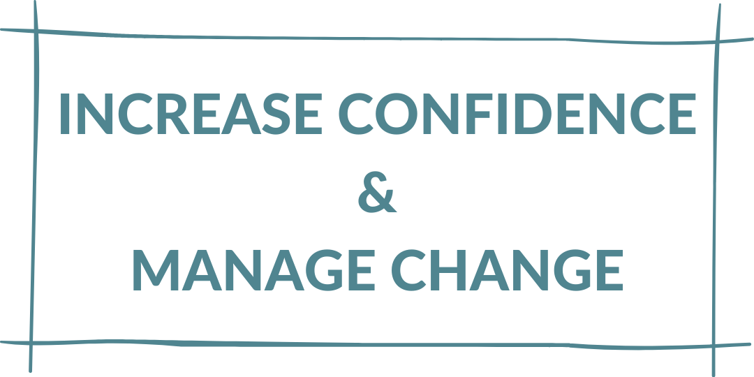 increase confidence and manage change