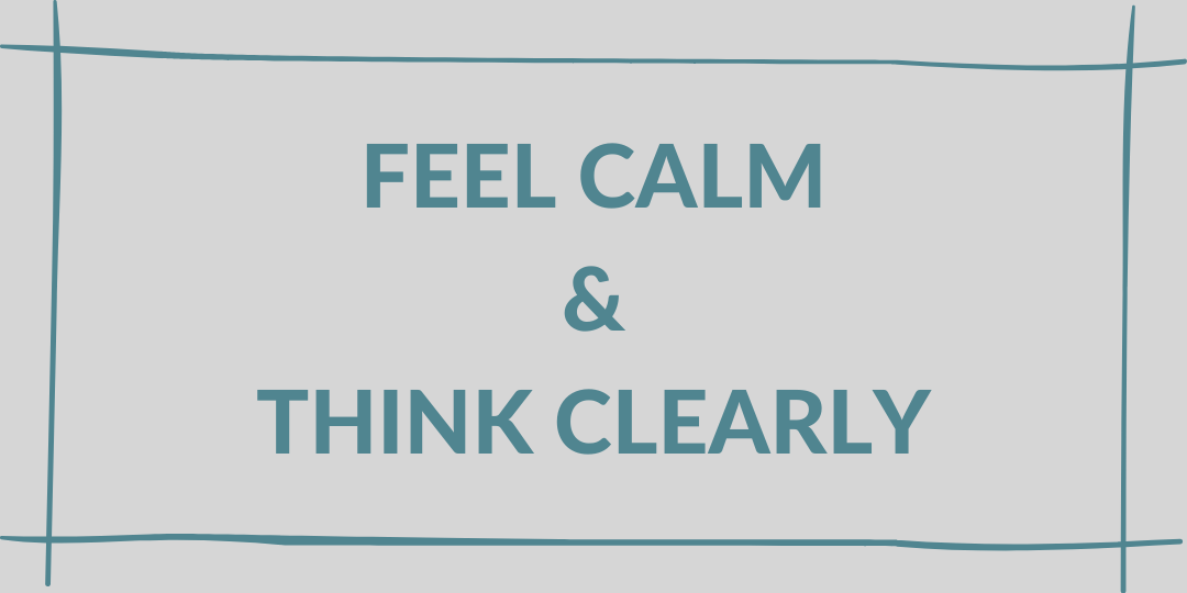 feel calm and think clearly